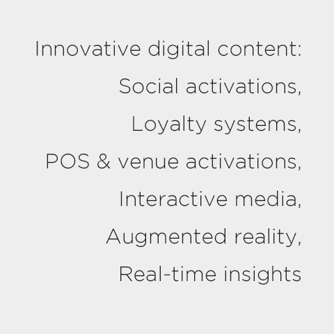 Innovative digital content: Social activations, Loyalty systems, POS & venue activations, Interactive media, Augmented reality, Real-time insights