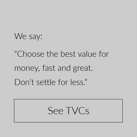 "We say: ""Choose the best value for money, fast and great. Don't settle for less."""