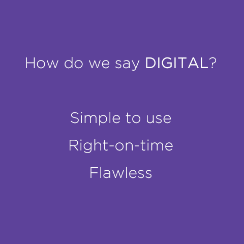 How do we say digital? Simple to use, right on time and flawless.